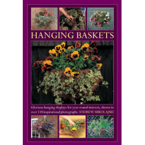 Hanging Baskets: Glorious Hanging Displays for Year-round Interest. Shown in Over 110 Inspirational Photographs by Andrew Mikolajski, 9780754827467