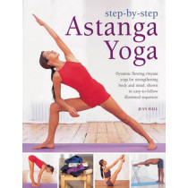 Step by Step Astanga Yoga: Dynamic Flowing Vinyasa Yoga for Strengthening Body and Mind, Shown in Easy-to-follow Illustrated Sequences by Jean Hall, 9780754827702