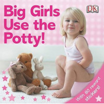 Big Girls Use the Potty! by DK Publishing, 9780756639280