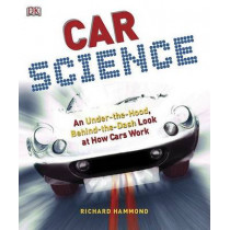 Car Science: An Under-The-Hood, Behind-The-Dash Look at How Cars Work by Richard Hammond, 9780756640262