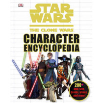 Star Wars: The Clone Wars Character Encyclopedia: 200-Plus Jedi, Sith, Droids, Aliens, and More! by DK, 9780756663087