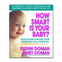 How Smart is Your Baby: Develop and Nurture Your Newborns Full Potential by Glenn J. Doman, 9780757001949