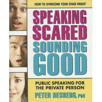 Speaking Scared, Sounding Good: Public Speaking for the Private Person by Peter Desburg, 9780757002625