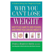 Why You Can't Lose Weight: Why it's So Hard to Shed Pounds and What You Can Do About it by Pamela Wartian Smith, 9780757003127