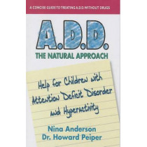 A.D.D. the Natural Approach: Help for Children with Attention Deficit Disorder and Hyperactivity by Nina Anderson, 9780757003837