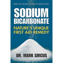 Sodium Bicarbonate: Nature'S Unique First Aid Remedy by Dr Mark Sircus, 9780757003943