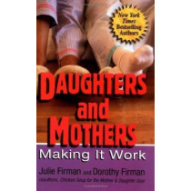 Daughters and Mothers Making it Work by Julie Firman, 9780757301247