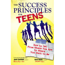 The Success Principles for Teens: How to Get from Where You are to Where You Want to be by Jack Canfield, 9780757307270