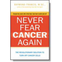 Never Fear Cancer Again: How to Prevent and Reverse Cancer by Raymond Francis, 9780757315503