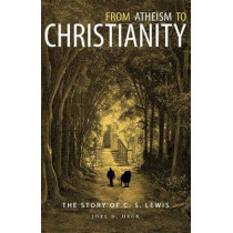 From Atheism To Christianity: The Story of C. S. Lewis by Joel D. Heck, 9780758657237