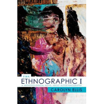 The Ethnographic I: A Methodological Novel about Autoethnography by Carolyn Ellis, 9780759100510