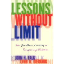 Lessons Without Limit: How Free-Choice Learning is Transforming Education by John H. Falk, 9780759101609