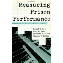 Measuring Prison Performance: Government Privatization and Accountability by Gerald G. Gaes, 9780759105874