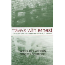 Travels with Ernest: Crossing the Literary/Sociological Divide by Laurel Richardson, 9780759105973