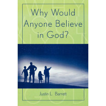 Why Would Anyone Believe in God? by Justin L. Barrett, 9780759106673
