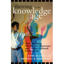 Thriving in the Knowledge Age: New Business Models for Museums and Other Cultural Institutions by John H. Falk, 9780759107588