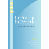 In Principle, In Practice: Museums as Learning Institutions by John H. Falk, 9780759109773