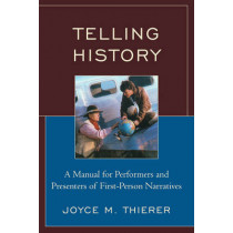 Telling History: A Manual for Performers and Presenters of First-Person Narratives by Joyce M. Thierer, 9780759113077