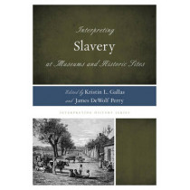 Interpreting Slavery at Museums and Historic Sites by Kristin L. Gallas, 9780759123267
