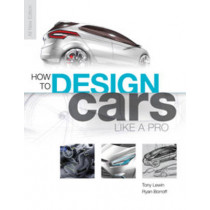 How to Design Cars Like a Pro by Tony Lewin, 9780760336953