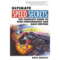 Ultimate Speed Secrets: The Complete Guide to High-Performance and Race Driving by Ross Bentley, 9780760340509
