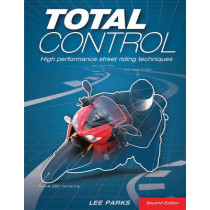 Total Control: High Performance Street Riding Techniques, 2nd Edition by Lee Parks, 9780760343449