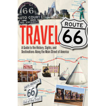 Travel Route 66: A Guide to the History, Sights, and Destinations Along the Main Street of America by Jim Hinckley, 9780760344309