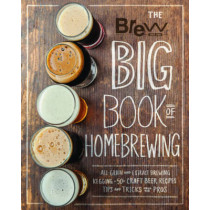 The Brew Your Own Big Book of Homebrewing: All-Grain and Extract Brewing * Kegging * 50+ Craft Beer Recipes * Tips and Tricks from the Pros by Brew Your Own, 9780760350461