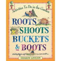 Roots Shoots Buckets & Boots by Sharon Lovejoy, 9780761110569