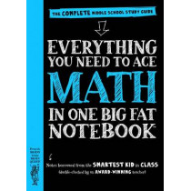 Everything You Need to Ace Math in One Big Fat Notebook - US Edition by Workman Publishing, 9780761160960