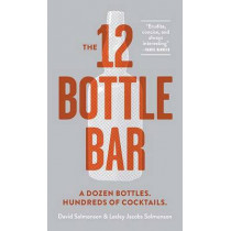 12 Bottle Bar : A Dozen Bottles, Hundreds of Cocktails, a New Way to Drink by Workman Publishing, 9780761174943