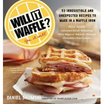 Will It Waffle?: 53 Irresistible and Unexpected Recipes to Make in a Waffle Iron by Workman Publishing, 9780761176466