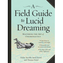 Field Guide to Lucid Dreaming: Mastering the Art of Oneironautics by Workman Publishing, 9780761177395