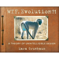 WTF, Evolution!?: A Theory of Unintelligible Design by Workman Publishing, 9780761180340