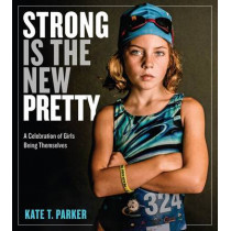 Strong Is the New Pretty by Kate Parker, 9780761189138