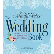The Wedding Book, 2nd Edition: An Expert's Guide to Planning Your Perfect Day, Your Way by Mindy Weiss, 9780761189541