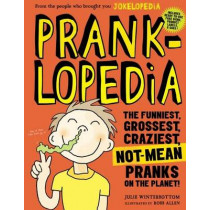 Pranklopedia 2nd Edition: The Funniest, Grossest, Craziest, Not-Mean Pranks on the Planet! by Julie Winterbottom, 9780761189961