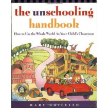 The Unschooling Handbook by Mary Griffith, 9780761512769