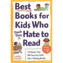 Best Books For Kids Who (Think They) Hate To Read: 125 Books That by Laura Backes, 9780761527558