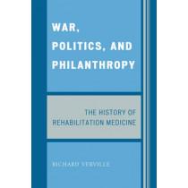 War, Politics, and Philanthropy: The History of Rehabilitation Medicine by Richard Verville, 9780761845942