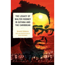 The Legacy of Walter Rodney in Guyana and the Caribbean by Arnold Gibbons, 9780761854135