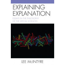 Explaining Explanation: Essays in the Philosophy of the Special Sciences by Lee McIntyre, 9780761858690