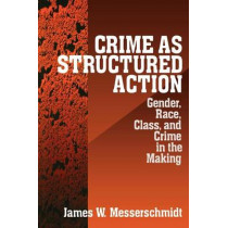 Crime as Structured Action: Gender, Race, Class, and Crime in the Making by James W. Messerschmidt, 9780761907183