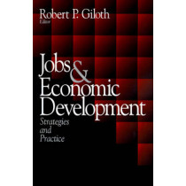 Jobs and Economic Development: Strategies and Practice by Robert P. Giloth, 9780761909149