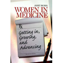 Women in Medicine: Getting In, Growing, and Advancing by Janet Bickel, 9780761918196
