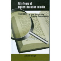 Fifty Years of Higher Education in India: The Role of the University Grants Commission by Amrik Singh, 9780761932161