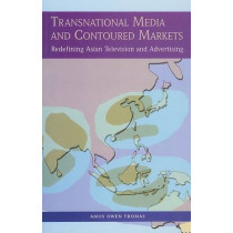 Transnational Media and Contoured Markets: Redefining Asian Television and Advertising by Amos Owen Thomas, 9780761934844