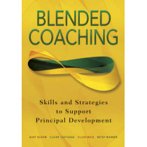 Blended Coaching: Skills and Strategies to Support Principal Development by Gary S. Bloom, 9780761939771