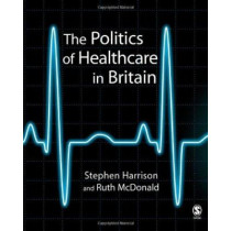 The Politics of Healthcare in Britain by Stephen Harrison, 9780761941590