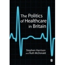 The Politics of Healthcare in Britain by Stephen Harrison, 9780761941606